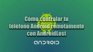 Controlar tu Smartphone Android remotamente con AndroidLost