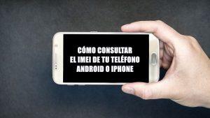 Cómo consultar el código IMEI de tu teléfono Android o iPhone