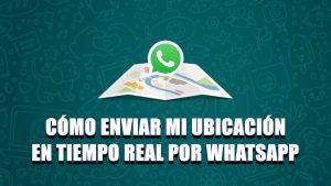 Cómo enviar mi ubicación en tiempo real por WhatsApp a mis amigos