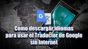 Cómo usar el Traductor de Google sin Internet